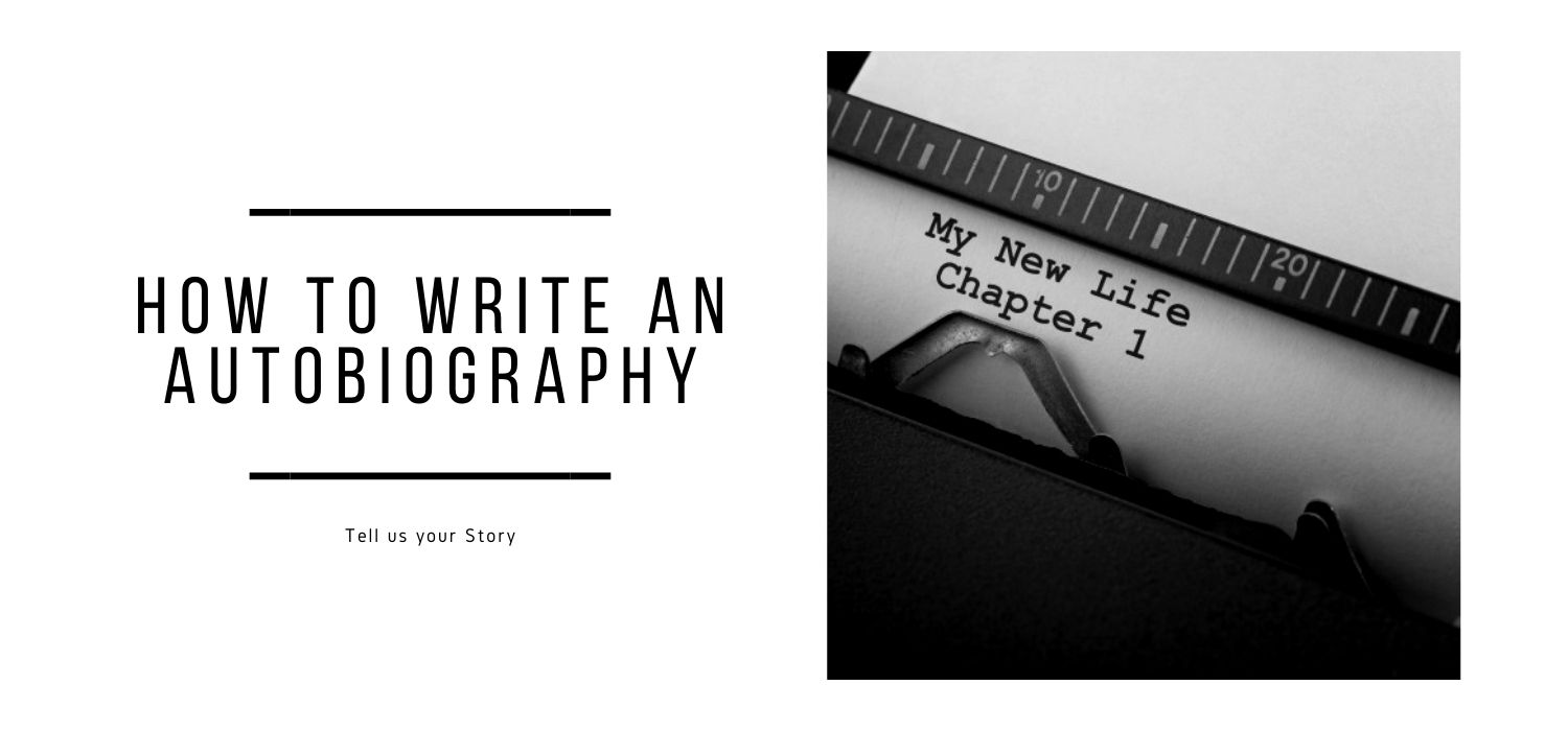 How to Write An Autobiography - Tell us your Story