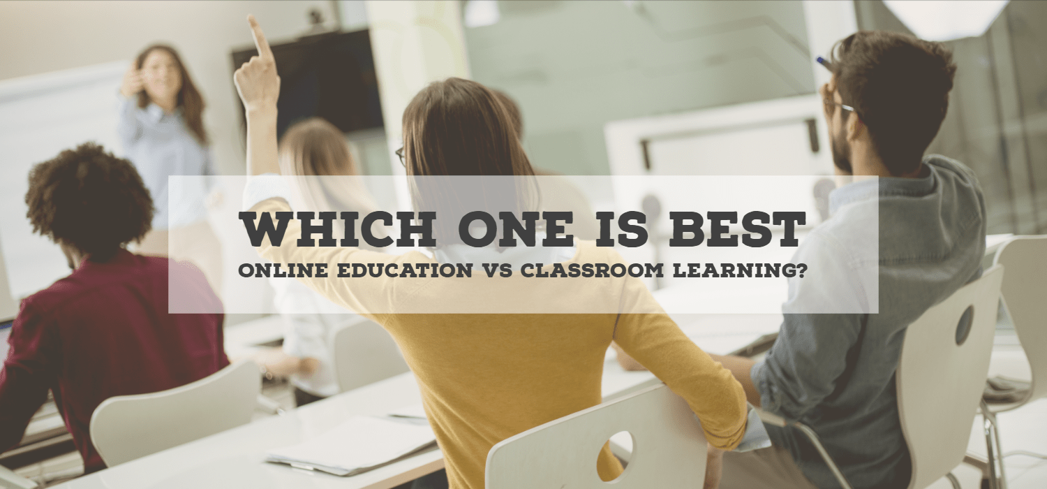 Which one is best, Online Education vs Classroom Learning?