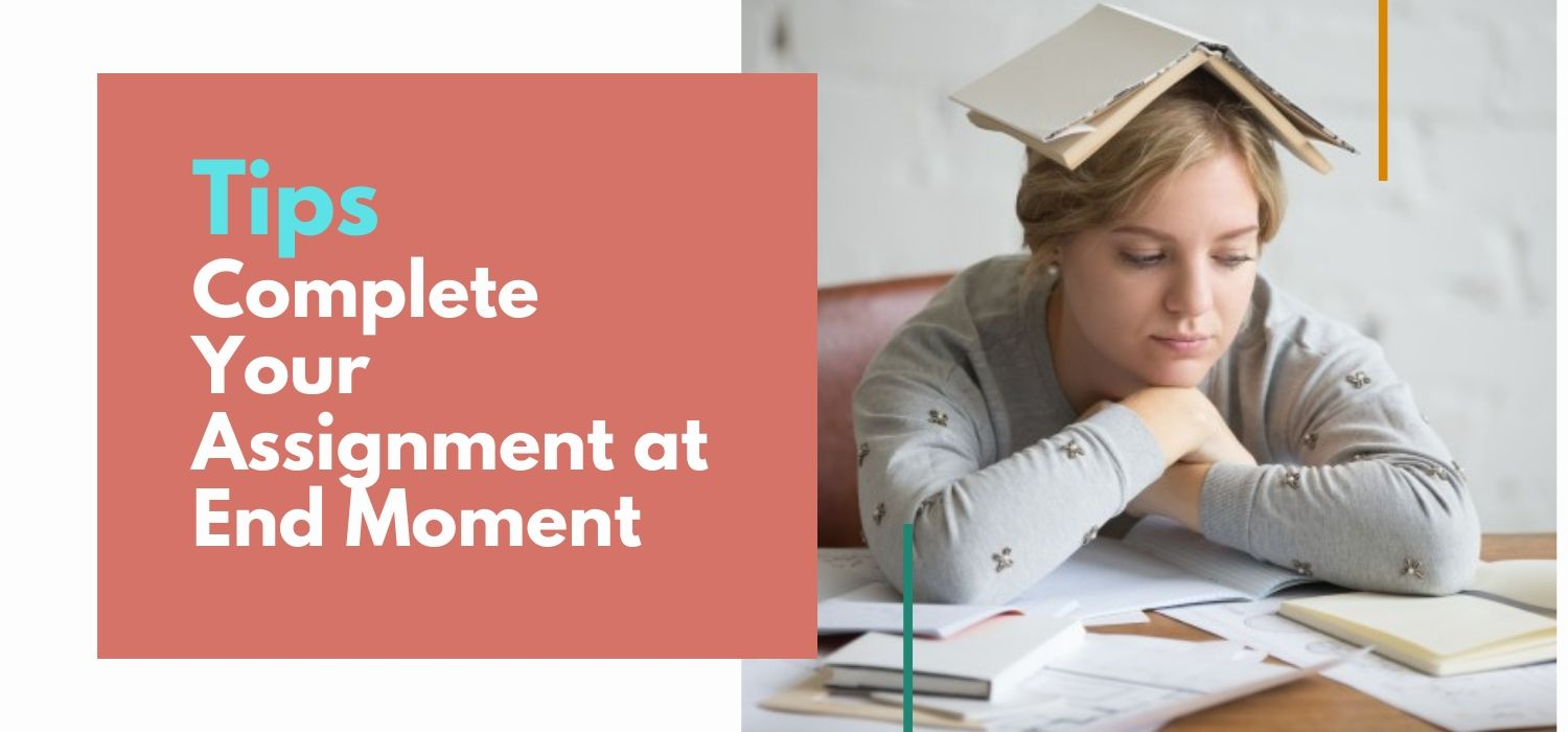 Tips to Complete Your Assignment at End Moment