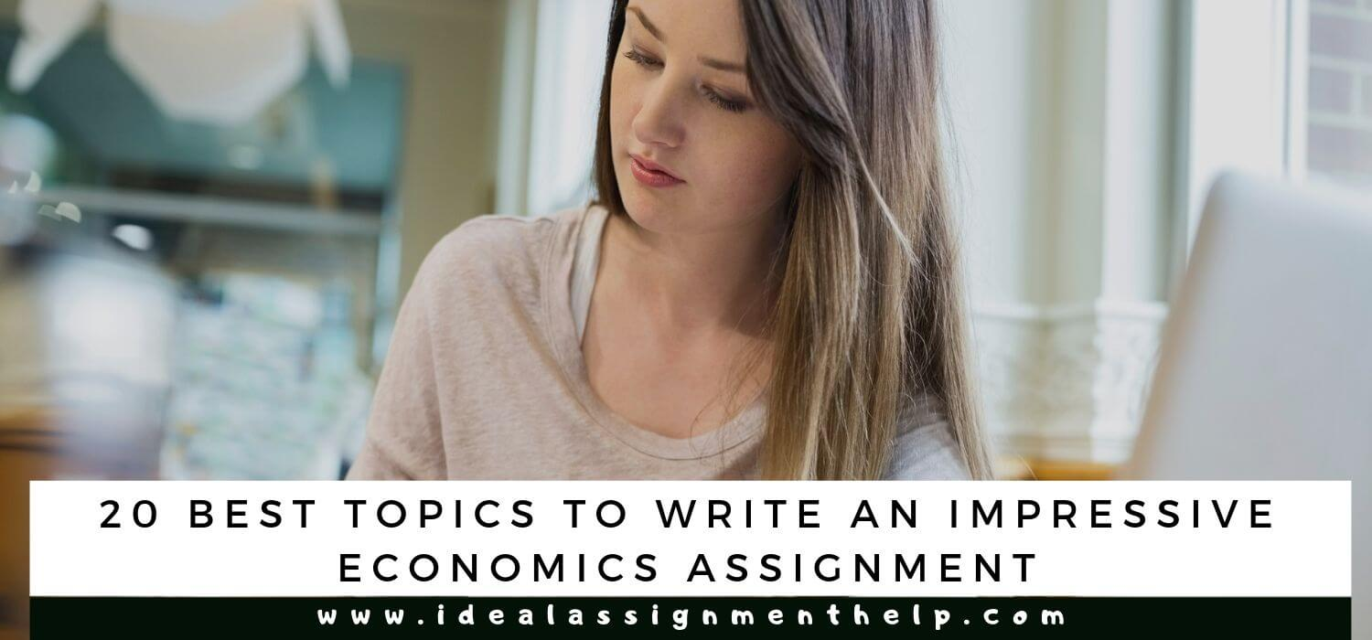 20 Best Topics to Write an Impressive Economics Assignment