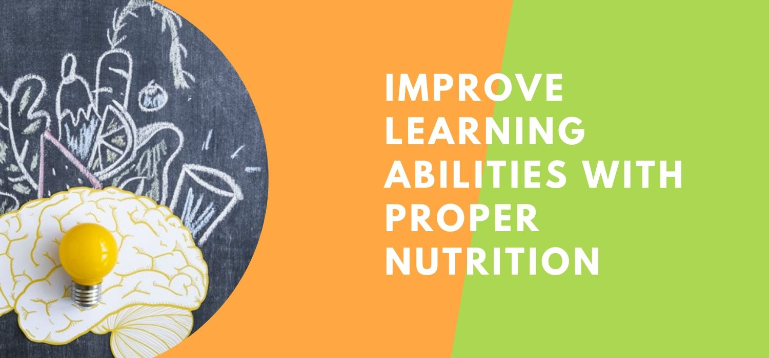 Improve Your Learning Abilities With Proper Nutrition