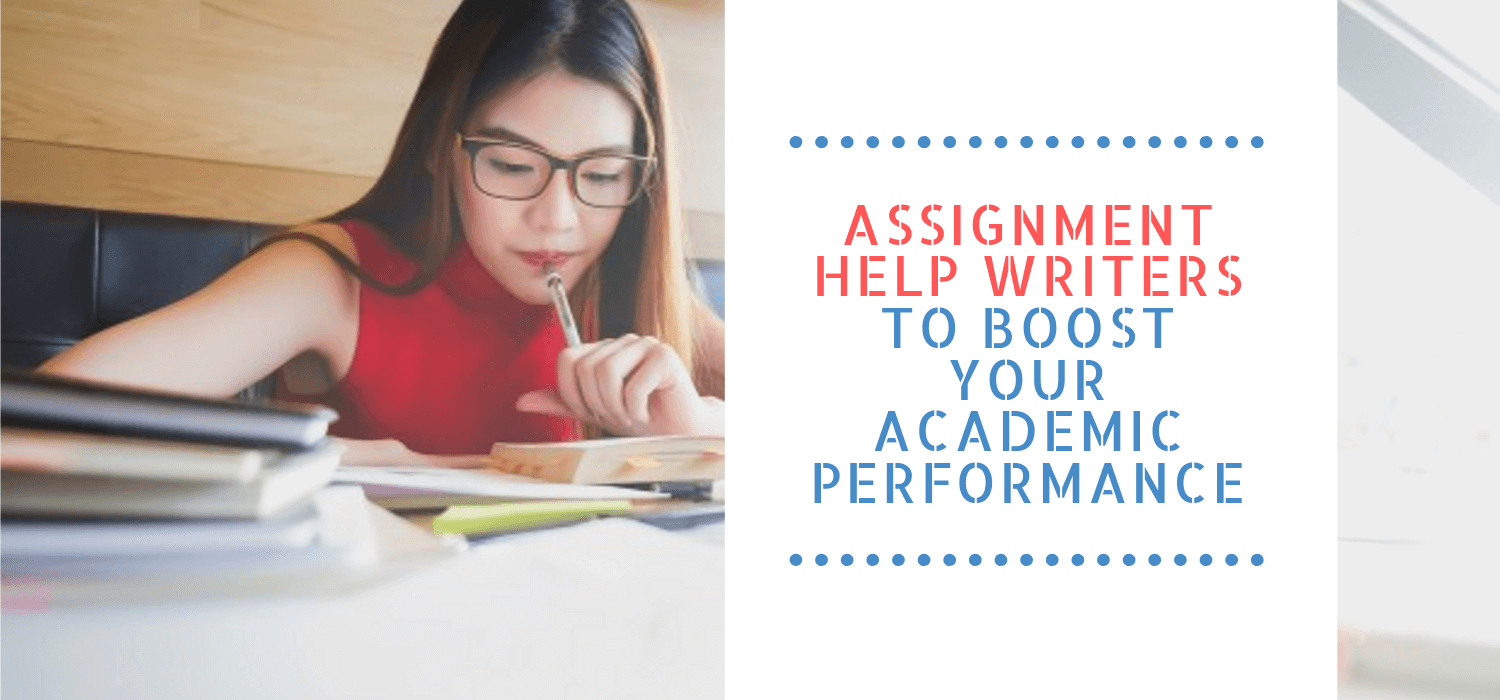 Assignment Help Writers To Boost Your Academic Performance