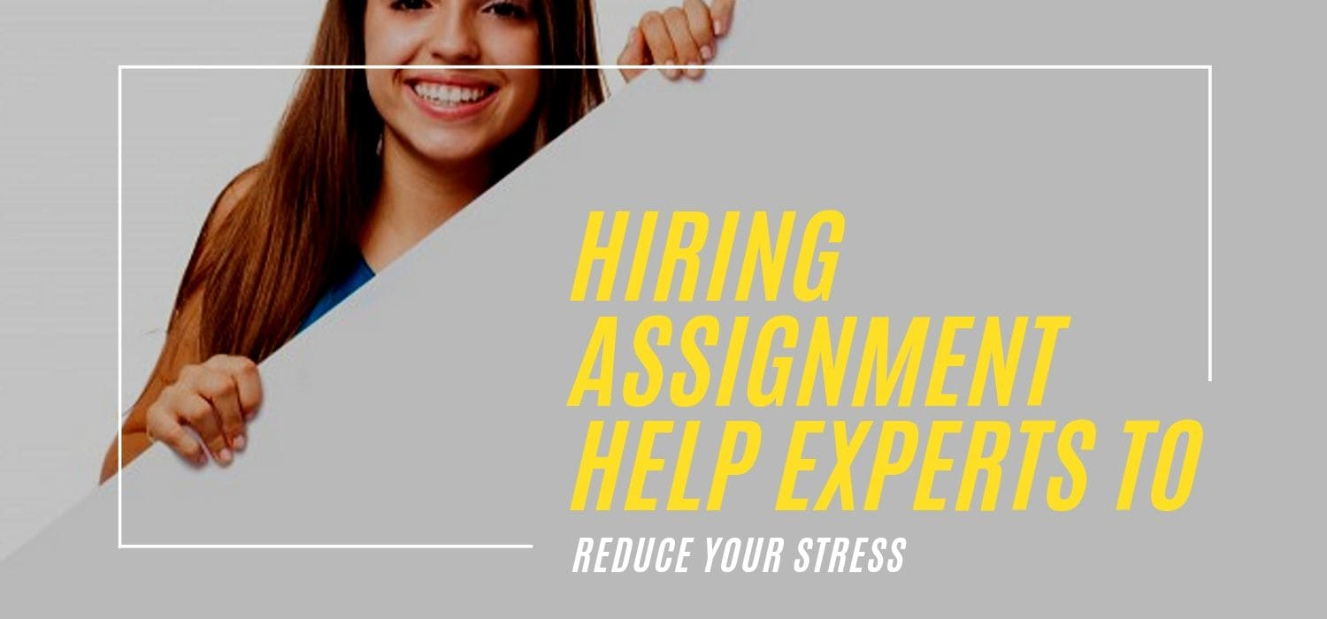Hiring Assignment Help Experts To Reduce Your Stress