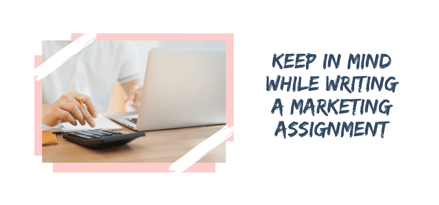 Things you need to keep in mind while writing a Marketing Assignment