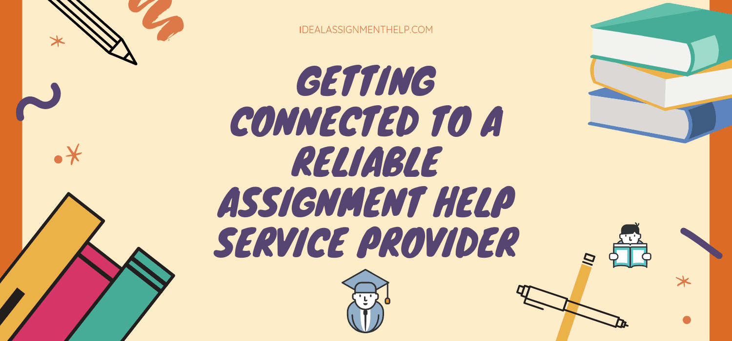 Getting Connected To A Reliable Assignment Help Service Provider