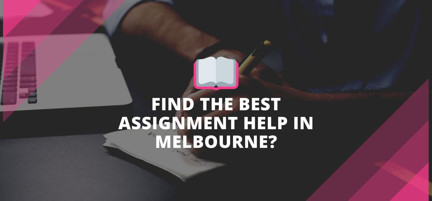 HOW TO FIND THE BEST ASSIGNMENT HELP IN MELBOURNE?