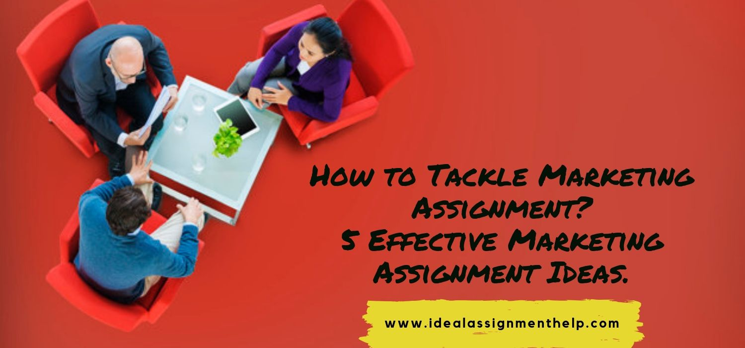 How to Tackle Marketing Assignment? 5 Effective Marketing Assignment Ideas.