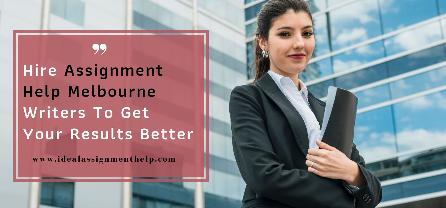 Hire Assignment Help Melbourne Writers To Get Your Results Better