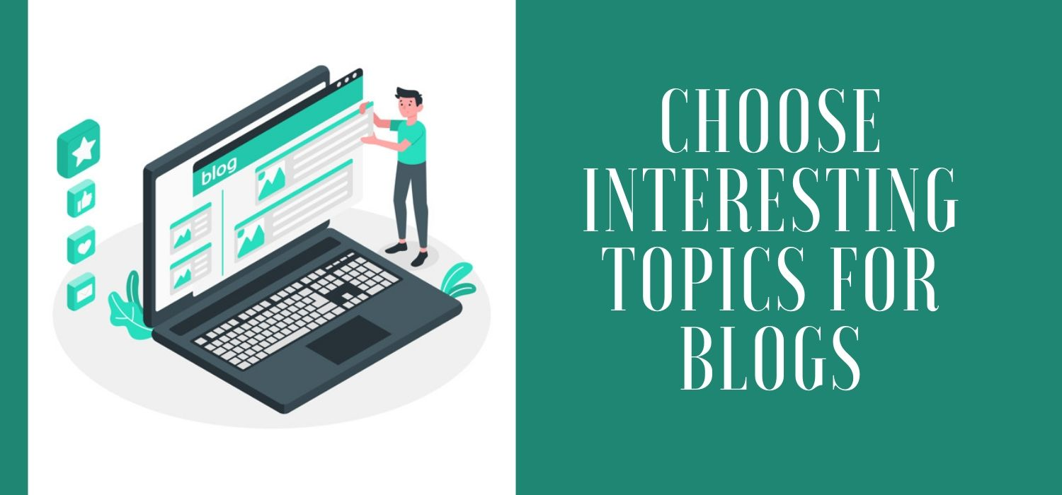 How to choose interesting topics for your blogs?