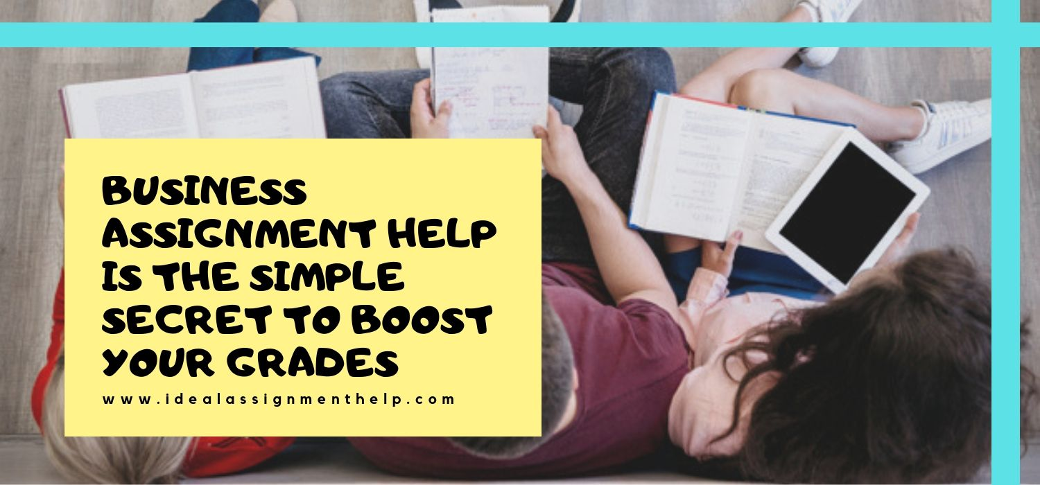 Business Assignment Help Is the Simple Secret to Boost Your Grades