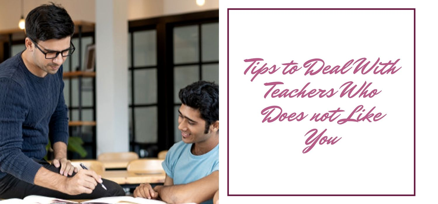 Tips to Deal With Teachers Who Does not Like You