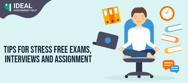 Tips For Stress Free Exams, Interviews And Assignment