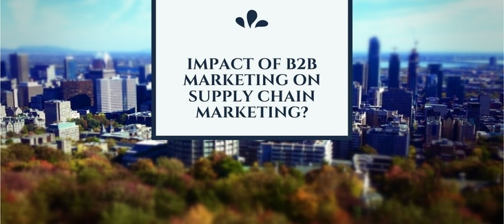 What Are The Impact of B2B Marketing on Supply Chain Marketing?