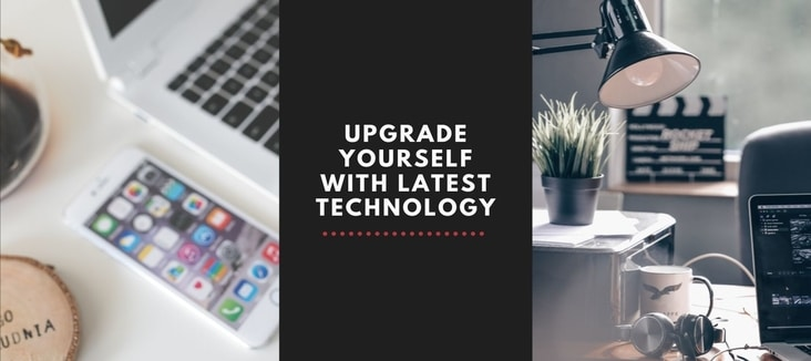 How to Upgrade Yourself with Latest Technology?